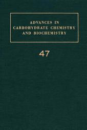 Advances in Carbohydrate Chemistry and Biochemistry: Volume 47