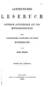 Altdeutsches Lesebuch: gothisch, altsächsisch, alt- und mittelhochdeutsch: Mit literarischen Nachweisen und einem Wörterbuche. 1. T. Lesebuch