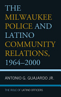 The Milwaukee Police and Latino Community Relations  1964   2000 PDF