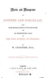 Marks and Monograms on Pottery and Porcelain: With Short Historical Notices of Each Manufactory and an Introductory Essay on the Vasa Fictilia of England