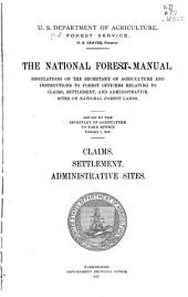 The National Forest Manual: Regulations of the Secretary of Agriculture and Instructions to Forest Officers Relating to Claims, Settlement, and Administrative Sites on National Forest Lands