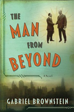 The Man from Beyond  A Novel PDF