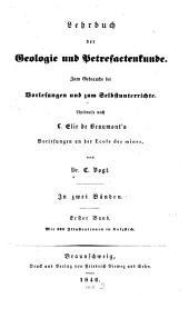 Lehrbuch der Geologie und Petrefactenkunde: theilweise nach Elie de Beaumont's Vorlesungen an der Ecole des Mines : [ab 2. Aufl.:] zum Gebrauche bei Vorlesungen und zum Selbstunterrichte. 1