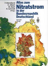 Atlas zum Nitratstrom in der Bundesrepublik Deutschland: Rasterkarten zu geowissenschaftlichen Grundlagen, Stickstoffbilanzgrößen und Modellergebnissen
