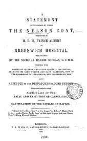 A Statement of the Means by which the Nelson Coat .. was Obtained by Sir Nicholas Harris Nicolas ...: Together with Copies of Letters, and Other Original Documents, Relating to Lord Nelson and Lady Hamilton ... Also Some Unpublished Particulars of the Trial and Execution of Caracciolo, and the Capitulation of the Castles of Naples ...