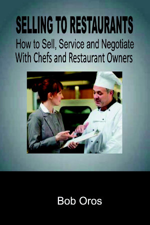 Selling to Restaurants  How to Sell  Service and Negotiate With Chefs and Restaurant Owners PDF