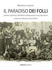 Il paradiso dei folli: Destini e passioni, dall'inferno della guerra a una vita d'arte