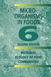 Microorganisms in Foods 6: Microbial Ecology of Food Commodities, Edition 2