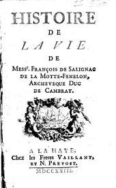 Histoire de la vie de mess{r}. François de Salignac de La Motte. Fenelon, archeveque duc de Cambray