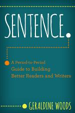 Sentence.: A Period-to-Period Guide to Building Better Readers and Writers