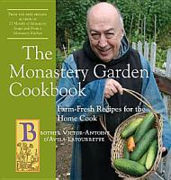 The Monastery Garden Cookbook  Farm Fresh Recipes for the Home Cook PDF