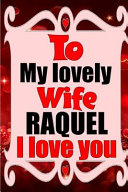 To My Lovely Wife Raquel I Love You Book PDF