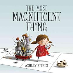 Most Magnificent Thing The Book PDF