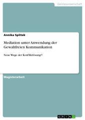 Mediation unter Anwendung der Gewaltfreien Kommunikation: Neue Wege der Konfliktlösung?!