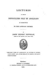 Lectures of certain difficulties felt by anglicans in submitting to the Catholic Church