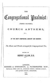 The Congregational Psalmist (third Section).: Church Anthems, Etc., by the Best Composers, Ancient and Modern