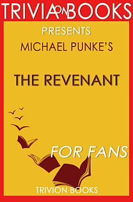 The Revenant  A Novel by Michael Punke  Trivia On Books