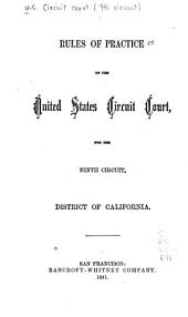 Rules of Practice of the United States Circuit Court for the Ninth Circuit, District of California