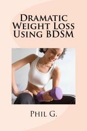 Dramatic Weight Loss Using BDSM