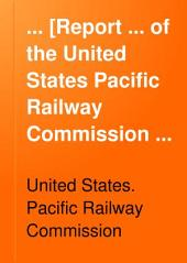 Report ... of the United States Pacific Railway Commission [and Testimony Taken by the Commission].: Message from the President of the United States transmitting the reports of the ... commission. Report of the commission and the minority commissioner