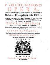 Opera, cum ... commentariis Servii, Philargyrii, Pierii. Accedunt Fuloii Ursini, Georgii Fabricii ... et aliorum ... notae nunc primum editae, quibus ... lectiones addidit Petrus Burmannus. (etc.).