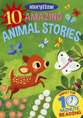 10 Amazing Animal Stories for 4-8 Year Olds (Perfect for Bedtime & Independent Reading) (Series: Read together for 10 minutes a day) (Storytime)