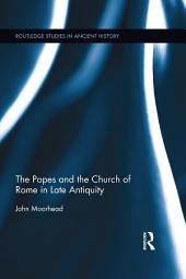 The Popes and the Church of Rome in Late Antiquity