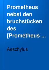 Aeschylus' Prometheus: nebst den Bruchstücken des Promētheus lyomenos