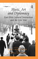 Music  Art and Diplomacy  East West Cultural Interactions and the Cold War PDF