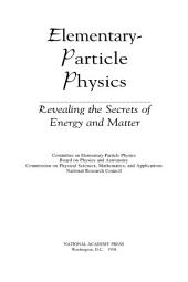 Elementary-Particle Physics: Revealing the Secrets of Energy and Matter