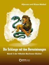 Die Schlange mit den Bernsteinaugen: Band 2 der Nikolai-Bachnow-Bücher