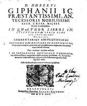 """""""Huberti Giphanii"""" In quatuor libros Institvtionvm ivris civilis Ivstiniani principis commentarius absolutissimus"""
