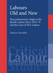 Labours Old and New: The Parliamentary Right of the British Labour Party 1970-79 and the Roots of New Labour