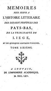 Mémoires pour servir à l'histoire littéraire des dix-sept provinces des Pays-Bas, de la principauté de Liége, et de quelques contrées voisines: Volume6
