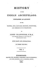 History of the Indian Archipelago Containing an Account of the Manners, Arts, Languages Etc. of Its Inhabitants: Volume 1