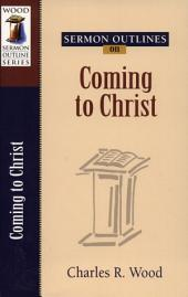 Sermon Outlines on Coming to Christ