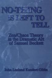 No-thing is Left to Tell: Zen/Chaos Theory in the Dramatic Art of Samuel Beckett