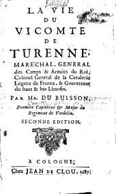 La vie du vicomte de Turenne: Maréchal General des camps & armées du Roi, Colonel General de la Cavalerie Legere de France & Gouverneur du haut & bas Limosin