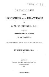 Catalogue of the Sketches and Drawings by J. M. W. Turner ... Exhibited in Marlborough House ... 1857-8. Accompanied with illustrative notes. MS. notes