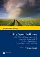 Looking Beyond the Horizon: How Climate Change Impacts and Adaptation Responses Will Reshape Agriculture in Eastern Europe and Central Asia