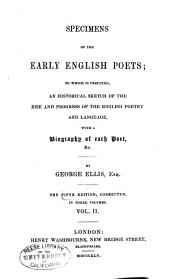 Specimens of the Early English Poets: To which is Prefixed, an Historical Sketch of the Rise and Progress of the English Poetry and Language, with a Biography of Each Poet, &c, Volume 2