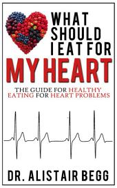 What Should I Eat for My Heart?: Your Healthy Eating Guide to Heart Health