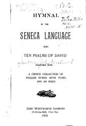 Hymnal in the Seneca Language: Also Ten Psalms of David, Together with a Choice Collection of English Hymns with Tunes and an Index