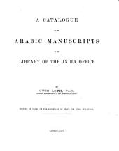 A Catalogue of the Arabic Manuscripts in the Library of the India Office: Volume 1