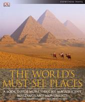 The World's Must-See Places: A Look Inside More Than 100 Magnificent Buildings and Monuments