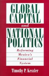 Global Capital and National Politics: Reforming Mexico's Financial System