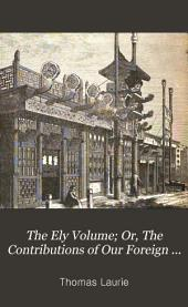 The Ely Volume; Or, The Contributions of Our Foreign Missions to Science and Human Well-being