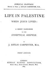Life in Palestine when Jesus Lived: A Short Hand-book to the Synoptical Gospels