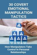 30 Covert Emotional Manipulation Tactics