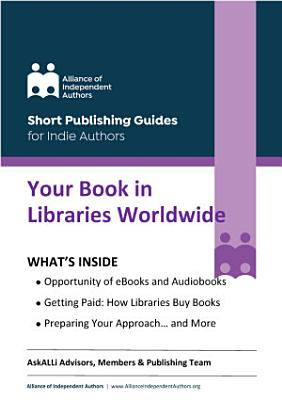 Your Book in Libraries Worldwide: Quick & Easy Guides for Indie Authors